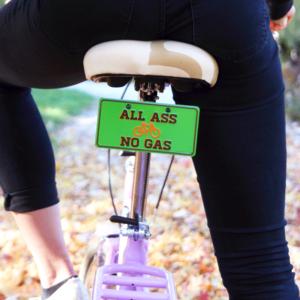 All ass no gas! :)